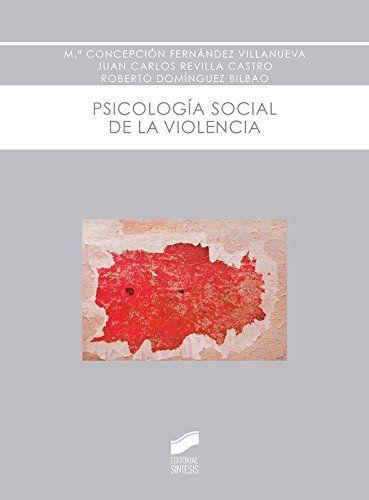 Psicología social de la violencia / Mª Concepción Fernández      Villanueva, Juan Carlos Revilla Castro, Roberto Domínguez      Bilbao.-- Madrid : Síntesis, 2015. http://absysnetweb.bbtk.ull.es/cgi-bin/abnetopac01?TITN=550836