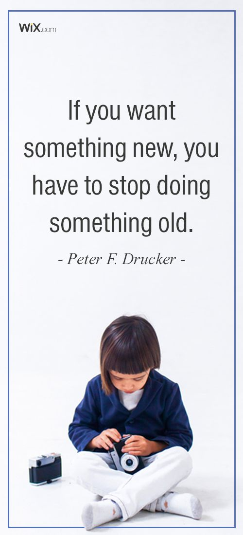 """Inspirational Design Quotes : """"If you want something new, you have to stop doing something old.""""- Peter F. Drucker"""