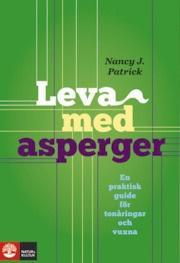 Leva med Asperger : en praktisk guide för tonåringar och vuxna - Nancy J Patrick