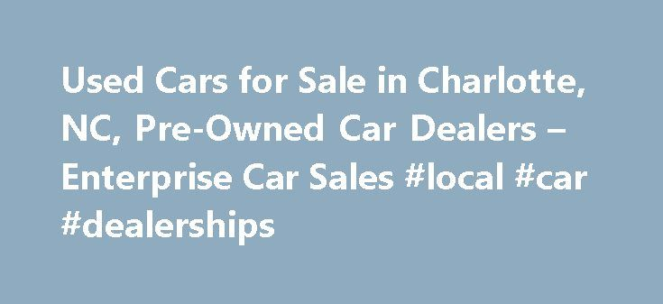 Used Cars for Sale in Charlotte, NC, Pre-Owned Car Dealers – Enterprise Car Sales #local #car #dealerships http://car.remmont.com/used-cars-for-sale-in-charlotte-nc-pre-owned-car-dealers-enterprise-car-sales-local-car-dealerships/  #used cars charlotte nc # Used Cars for Sale Charlotte, NC Our used car dealers in Charlotte have more than 120 makes and models of used autos and trucks, including domestic and import used cars for sale in Charlotte. All vehicles are hand selected, most from our…