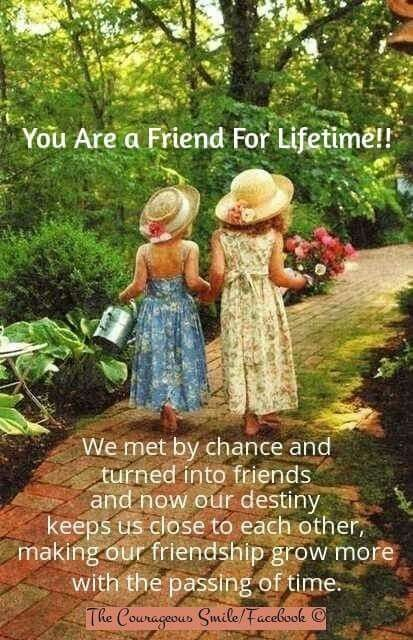 You are a friend for a lifetime.  @peanutbutter191  @Icametodance22