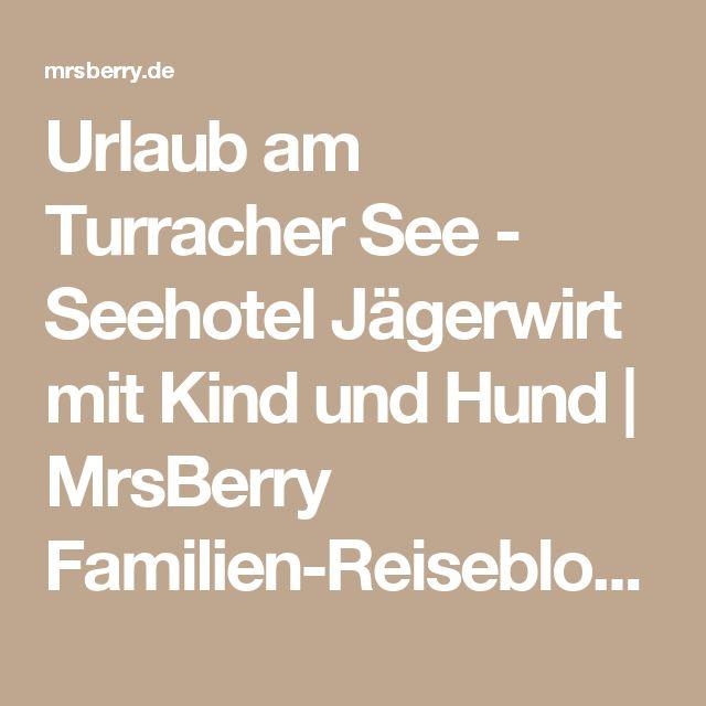 Urlaub am Turracher See - Seehotel Jägerwirt mit Kind und Hund   MrsBerry Familien-Reiseblog   Über das Leben und Reisen mit Kind