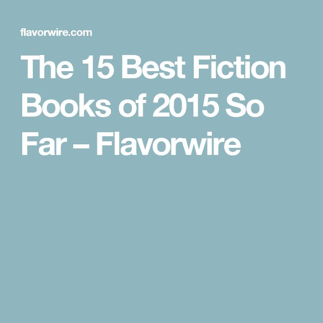 The 15 Best Fiction Books of 2015 So Far – Flavorwire