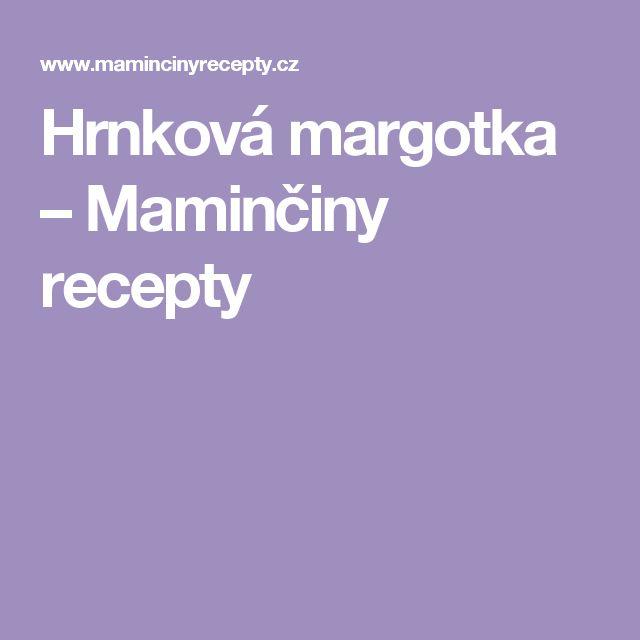 Hrnková margotka – Maminčiny recepty