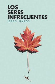 Los seres infrecuentes - Isabel Garzo http://www.eluniversodeloslibros.com/2017/03/los-seres-infrecuentes-isabel-garzo.html