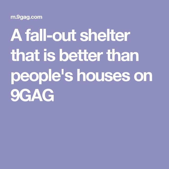 A fall-out shelter that is better than people's houses on 9GAG