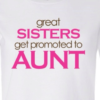Cant wait to be an aunt again!!! its my Favorite Job!!!