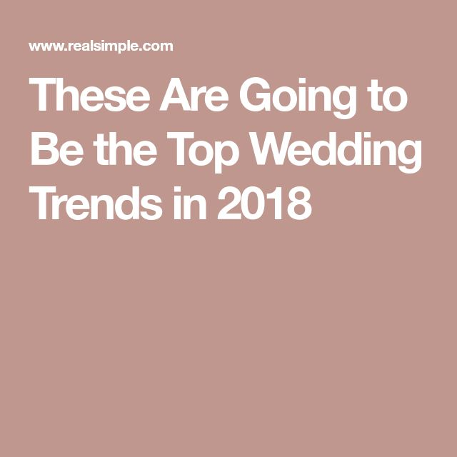 These Are Going to Be the Top Wedding Trends in 2018