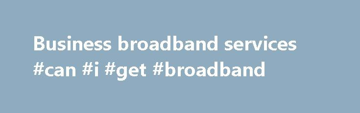 Business broadband services #can #i #get #broadband http://broadband.remmont.com/business-broadband-services-can-i-get-broadband/  #business broadband services # The cookie settings on this webpage are set to 'allow all cookies' to give you the very best experience. If you continue without changing these settings you consent to this – but if you want to you can change your settings at any time at the bottom of this page. Cookies are very small text files that are stored on your computer when…