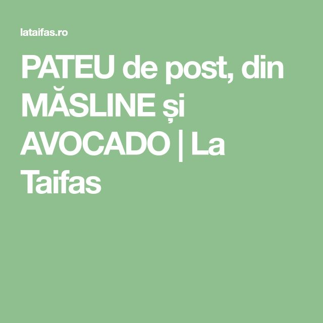 PATEU de post, din MĂSLINE și AVOCADO | La Taifas