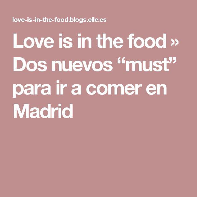 """Love is in the food » Dos nuevos """"must"""" para ir a comer en Madrid"""