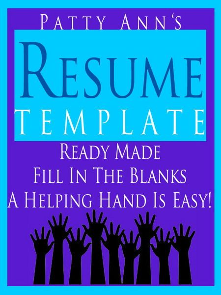 Patty Ann provides a helping hand up with this Resume Template. Download this Word doc and fill in the blanks with your information. The resume categories has all employment highlights such as: your objective, areas of expertise, work history, education, references, and includes examples.Thus fully formatted doc saves time, and is convenient to fill out. Fits recruiters one minute time frame for resume reviews.