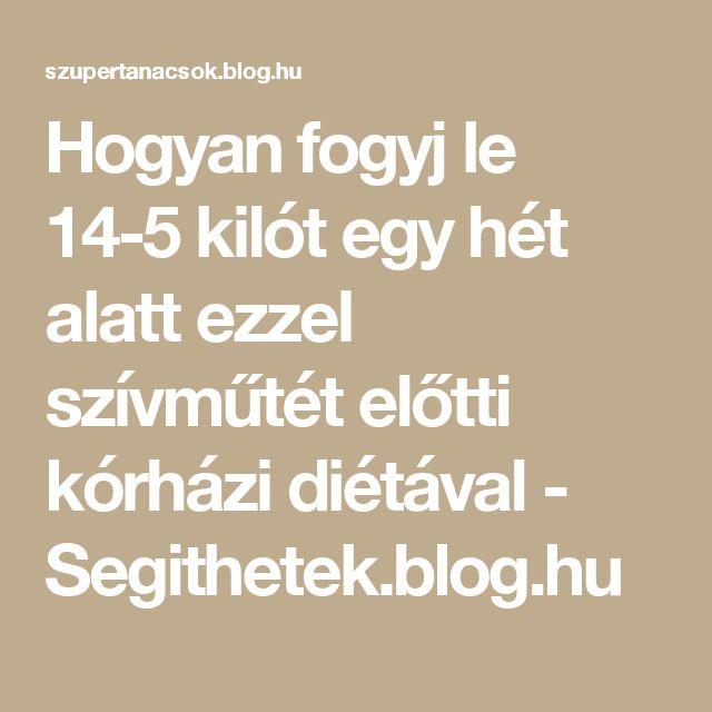Hogyan fogyj le 14-5 kilót egy hét alatt ezzel szívműtét előtti kórházi diétával - Segithetek.blog.hu