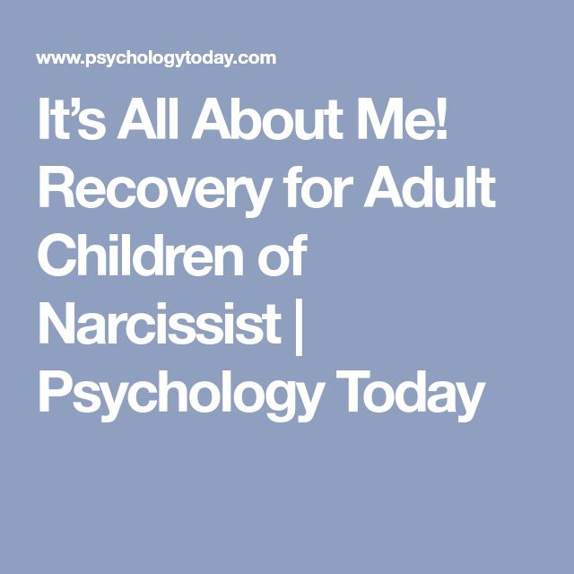 It's All About Me! Recovery for Adult Children of Narcissist | Psychology Today