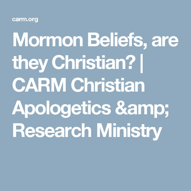 Mormon Beliefs, are they Christian? | CARM Christian Apologetics & Research Ministry