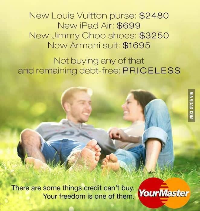 Not buying any of that and remaining debt-free- Priceless