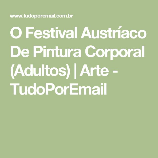 O Festival Austríaco De Pintura Corporal (Adultos) | Arte - TudoPorEmail