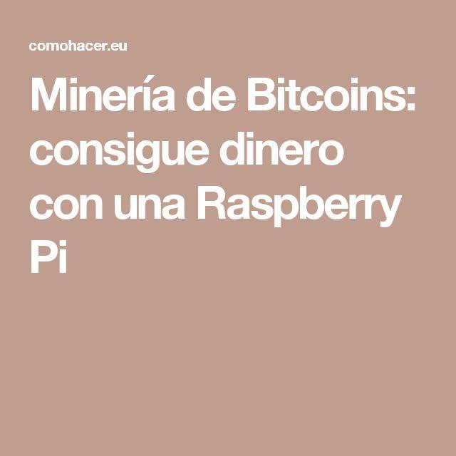 Minería de Bitcoins: consigue dinero con una Raspberry Pi