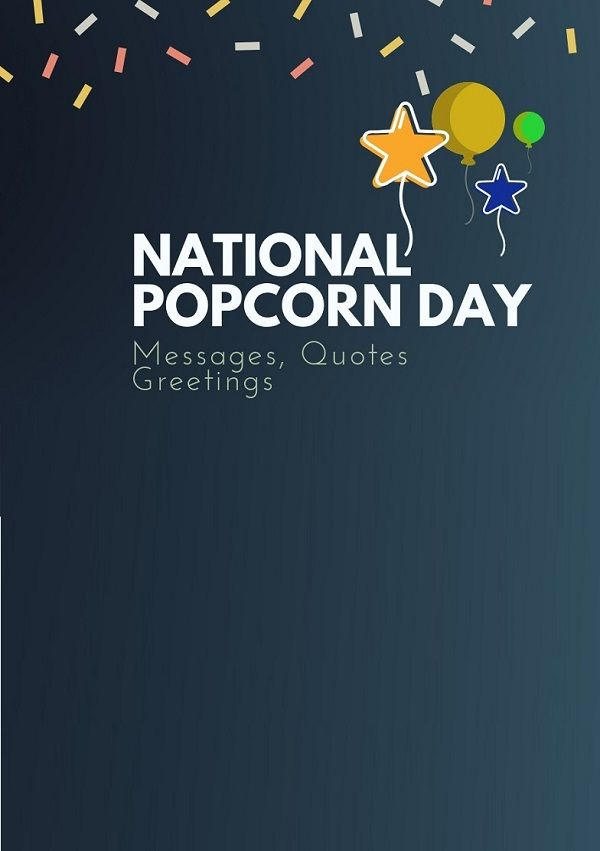 The Popcorn Day Is Celebrated Every Year On January 19th Across America Here Are National Popcorn Day Best Messages Greetings Messages Day Greetings