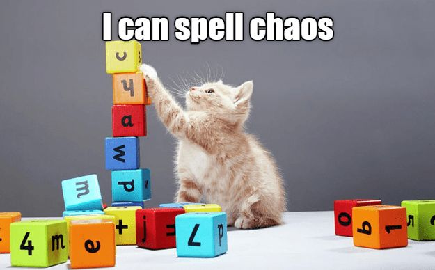 You ALWAYS spell chaos!