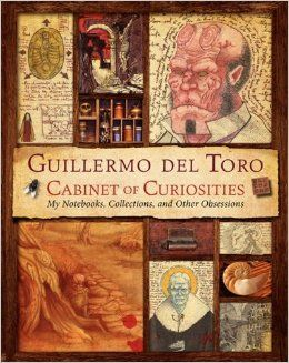 Guillermo del Toro Cabinet of Curiosities: My Notebooks, Collections, and Other Obsessions:  Would love to have this book.