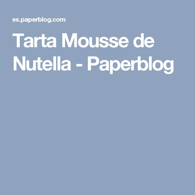 Tarta Mousse de Nutella - Paperblog
