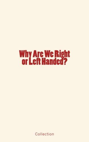 Why Are We Right or Left Handed? by Collection https://www.amazon.com/dp/1545498210/ref=cm_sw_r_pi_dp_x_YSZwzb7PCABE7