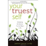 Your Truest Self: Embracing the Woman You Are Meant to Be (Paperback)By Janice Lynne Lundy