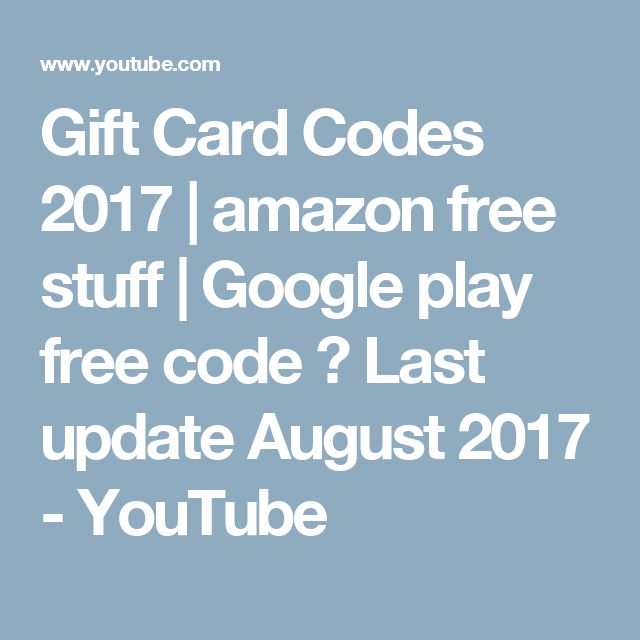 Gift Card Codes 2017   amazon free stuff   Google play free code  Last update August 2017 - YouTube