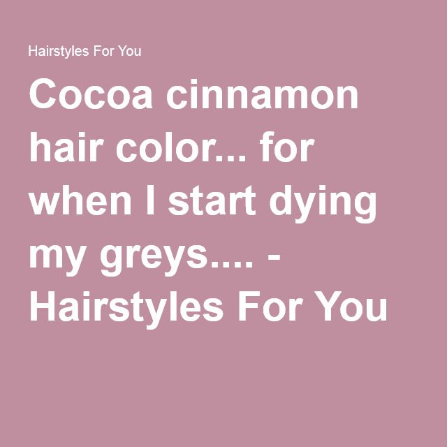 Cocoa cinnamon hair color... for when I start dying my greys.... - Hairstyles For You