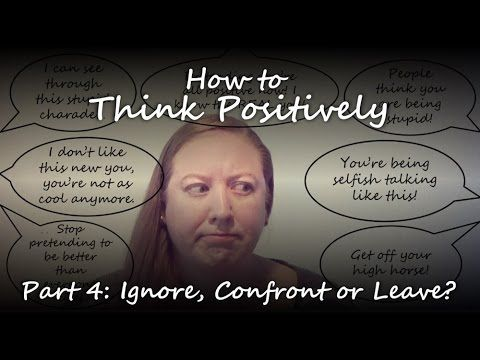 Ignore, Confront of Leave - How to Think Positively #3 with The Serenity...