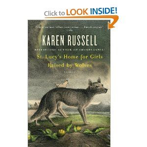 St. Lucy's Home for Girls Raised by Wolves ~ Karen Russell // this sounds like a really weird book... I wanna read it.