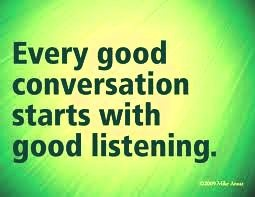 """every good conversation starts with good listening"""