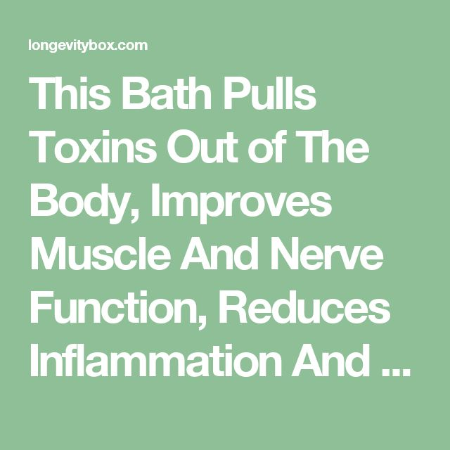 This Bath Pulls Toxins Out of The Body, Improves Muscle And Nerve Function, Reduces Inflammation And Improves Blood Flow | LongevityBox