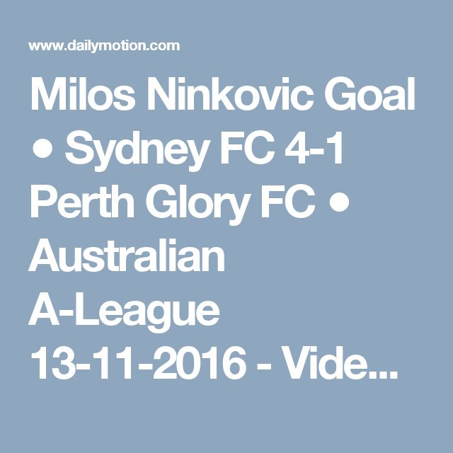 Milos Ninkovic Goal ● Sydney FC 4-1 Perth Glory FC ● Australian A-League 13-11-2016 - Video Dailymotion