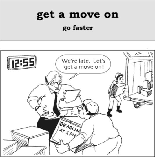 'Get a move on'.