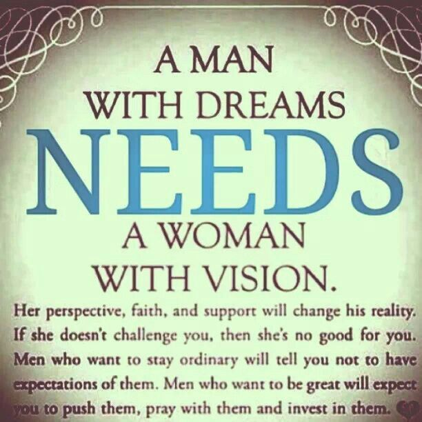 A Man With Dreams Needs A Women With Vision.