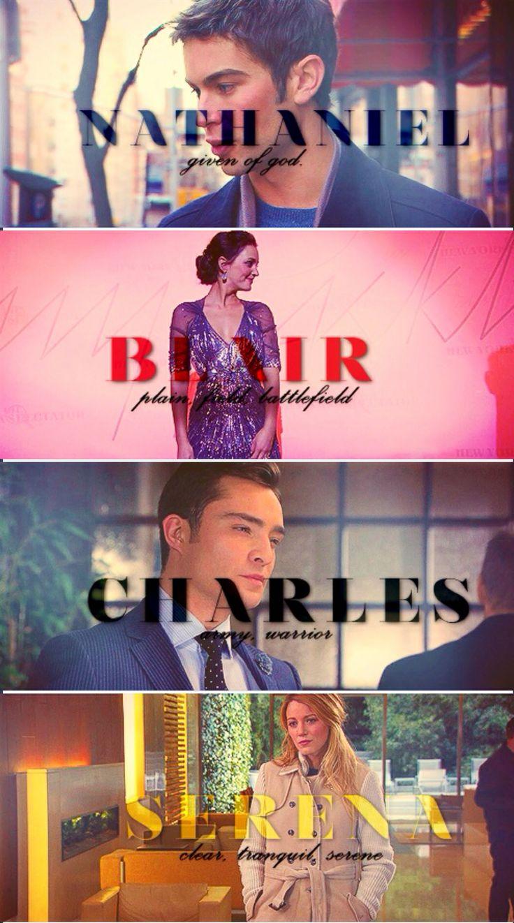 Nethaniel [given of god] Blair [plain field, battlefield] Charles [army, warrior] Serena [calm, tranquil, serene] xoxo Gossip Girl