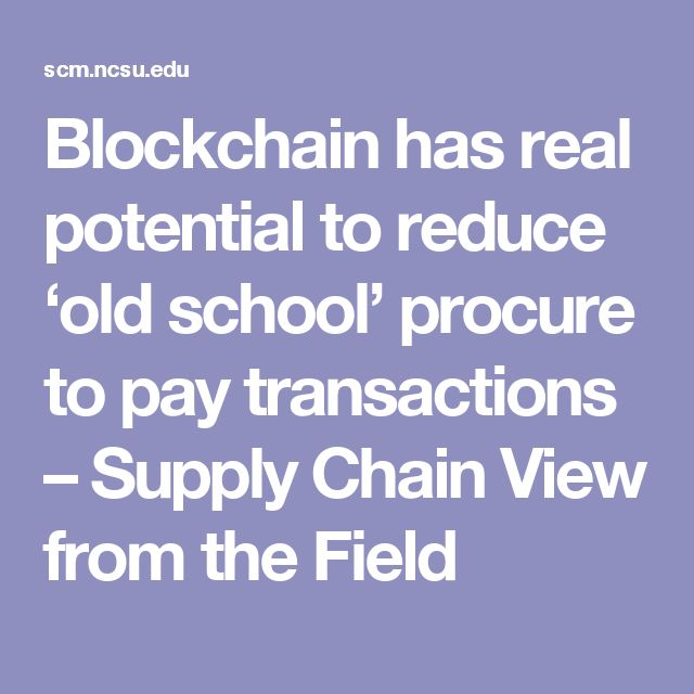Blockchain has real potential to reduce 'old school' procure to pay transactions – Supply Chain View from the Field