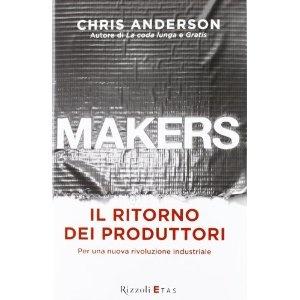 """Chris Anderson """"Makers. Il ritorno dei produttori. Per una nuova rivoluzione industriale"""""""