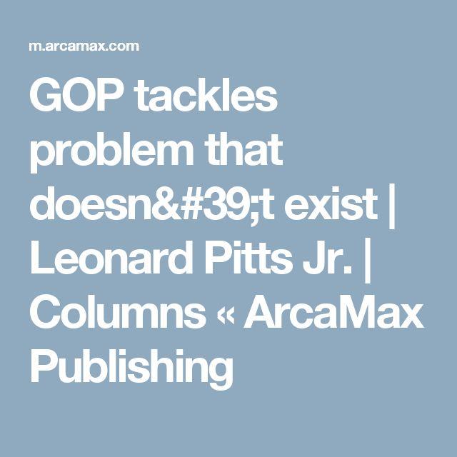 GOP tackles problem that doesn't exist | Leonard Pitts Jr. | Columns « ArcaMax Publishing