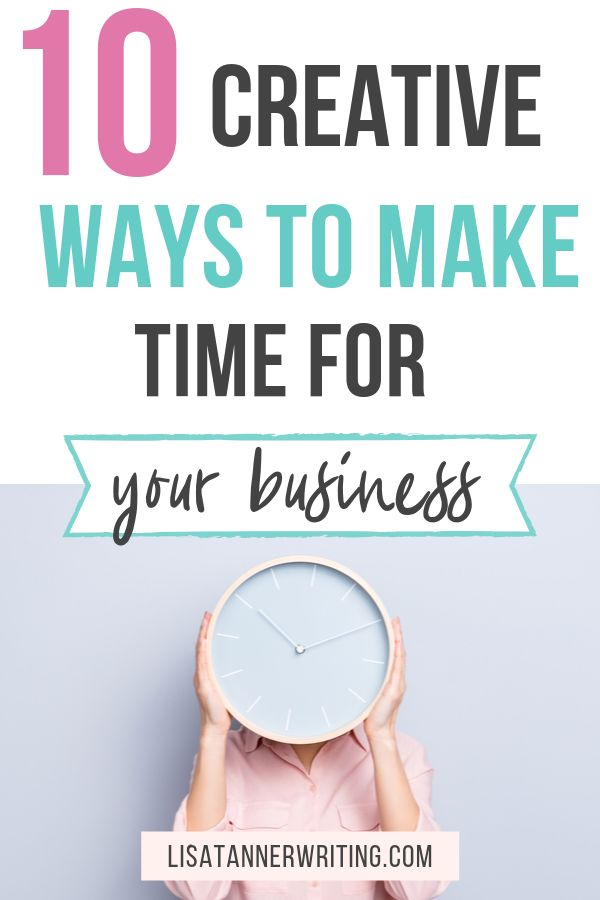 10 Creative Tips to Make Time for Your Business