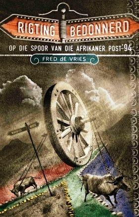 Protea Boekwinkel - Geskiedenis/History - Rigtingbedonnerd – Op die spoor van die Afrikaner post-'94 - Fred de Vries -