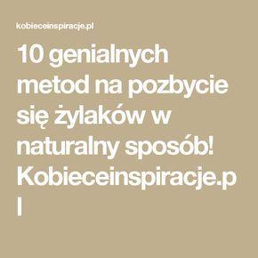 10 genialnych metod na pozbycie się żylaków w naturalny sposób! Kobieceinspiracje.pl