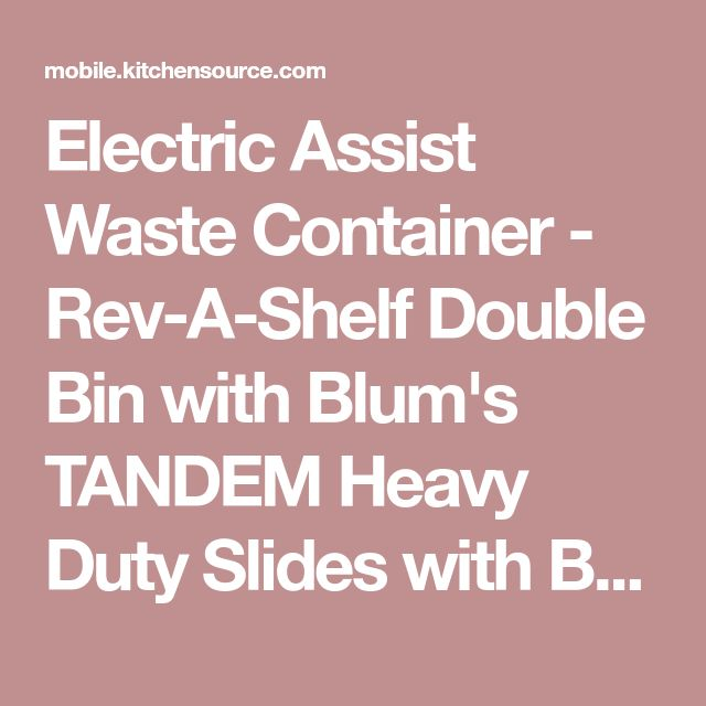 Electric Assist Waste Container - Rev-A-Shelf Double Bin with Blum's TANDEM Heavy Duty Slides with BLUMOTION Soft Close & Servo Drive| KitchenSource.com