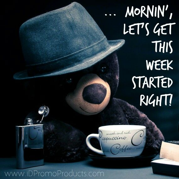 ...  Mornin',  Let's Get This  Week  Started  Right!