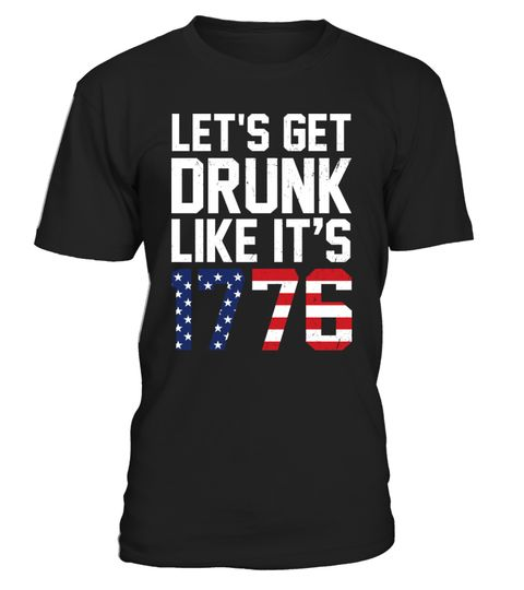 # Drunk Like It's 1776 .  LET'S GET DRUNK LIKE IT'S 1776Printed & Shipped In The USAGuaranteed safe checkout:PAYPAL   VISA   MASTERCARDClick the green buttonto pick your size and order!