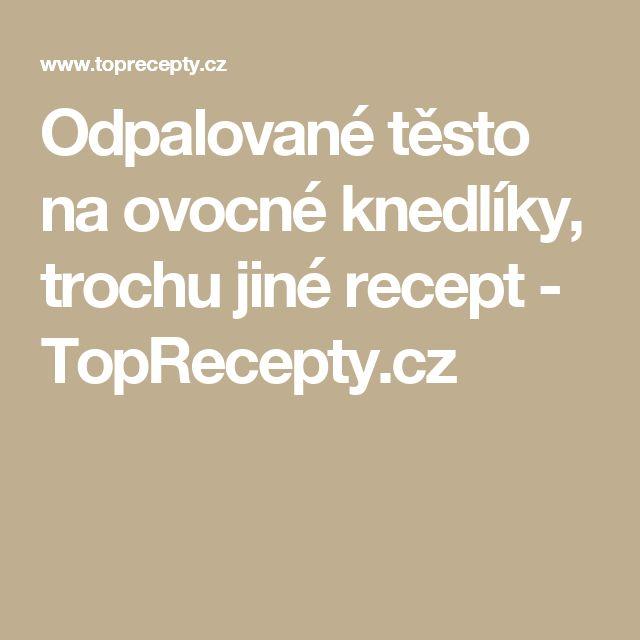 Odpalované těsto na ovocné knedlíky, trochu jiné recept - TopRecepty.cz