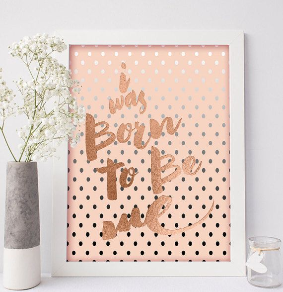 Rose gold foil print I Was Born To Be Me in brushed script against silver polka dot and pink back drop, creates a stunning rose foil printable wall