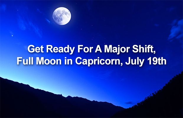 Get Ready For A Major Shift, Full Moon in Capricorn, July 19th